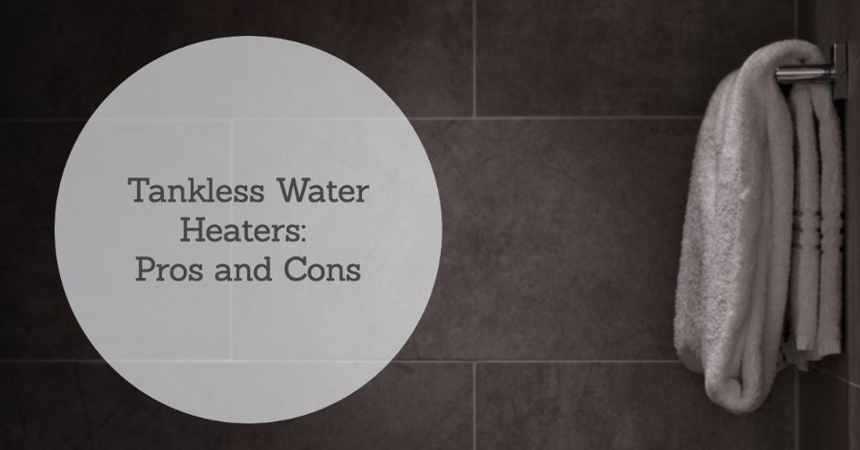 Installing a Tankless Water Heater? Weigh the Pros and